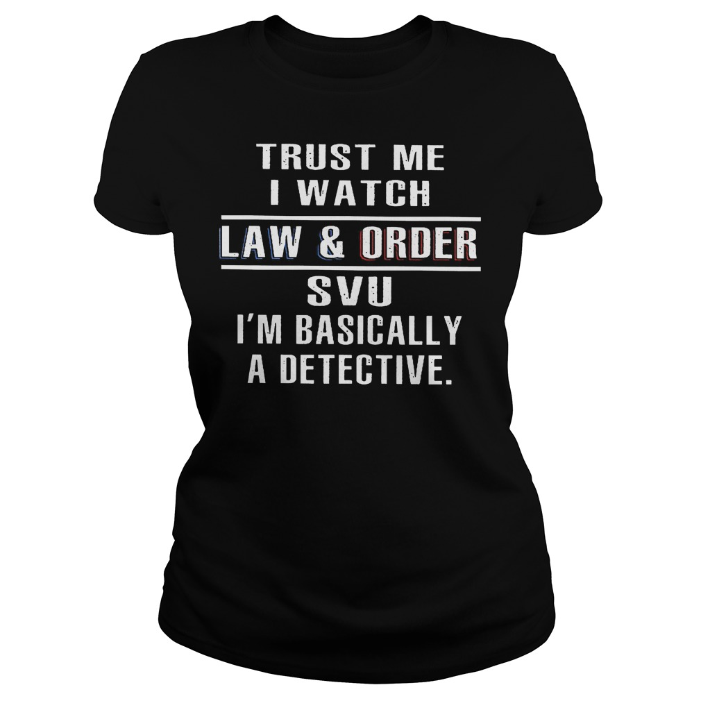 Trust Me I Watch Law And Order Svu Ladies