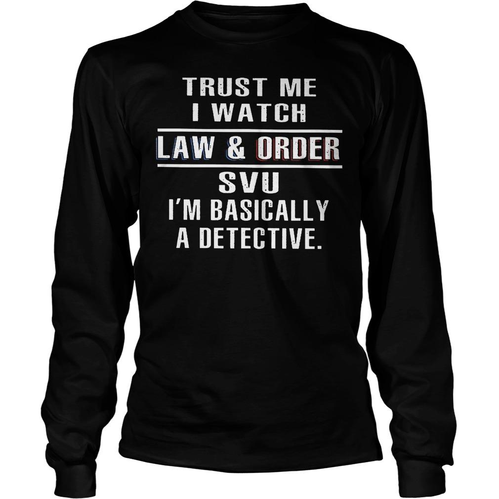 Trust Me I Watch Law And Order Svu Longsleeve