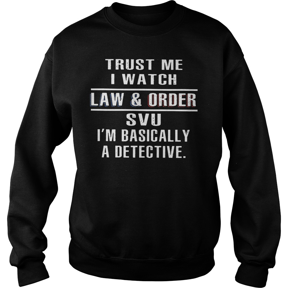 Trust Me I Watch Law And Order Svu Sweater
