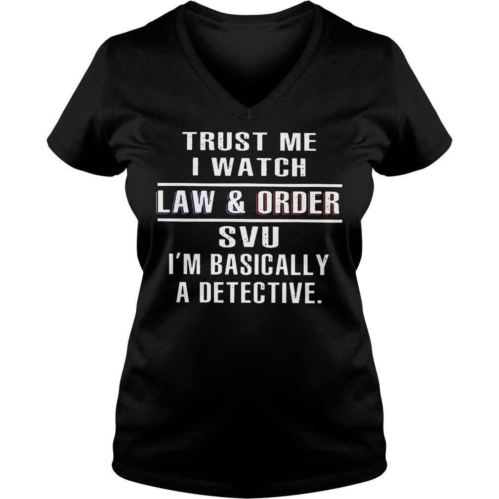 Trust Me I Watch Law And Order Svu V Neck