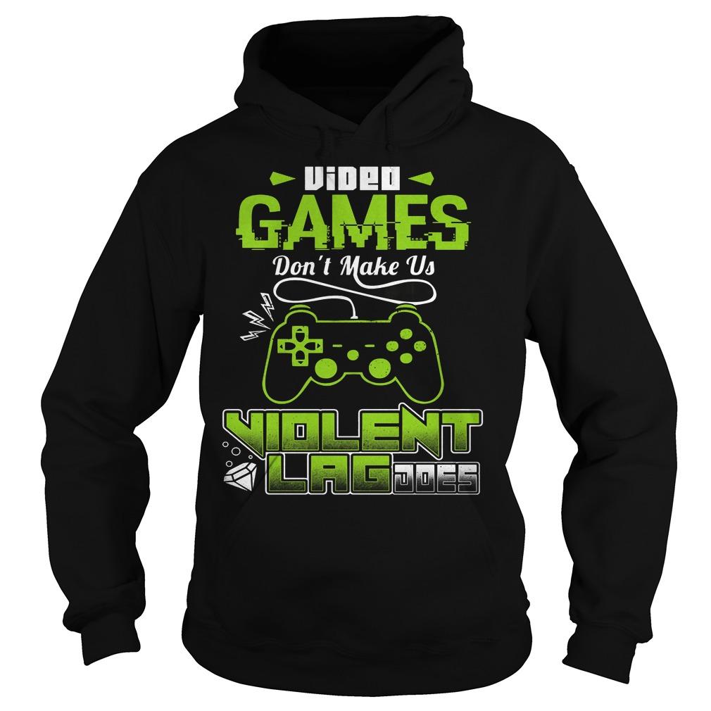 Video Game Don't Make Us Violent Hoodie