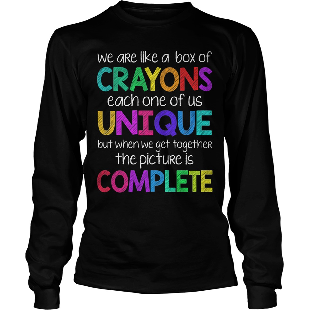 We Are Like Crayons Each One Of Us Unique Longsleeve