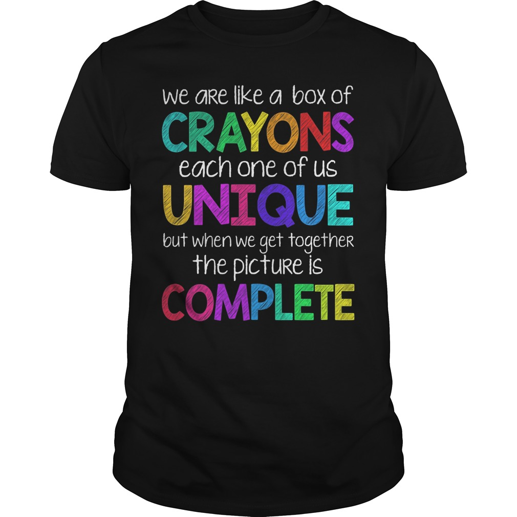We Are Like Crayons Each One Of Us Unique Shirt