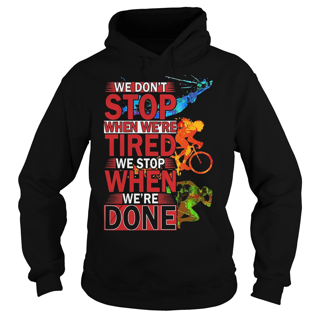 We Don't Stop When Were Tired We Stop When Were Done Hoodie