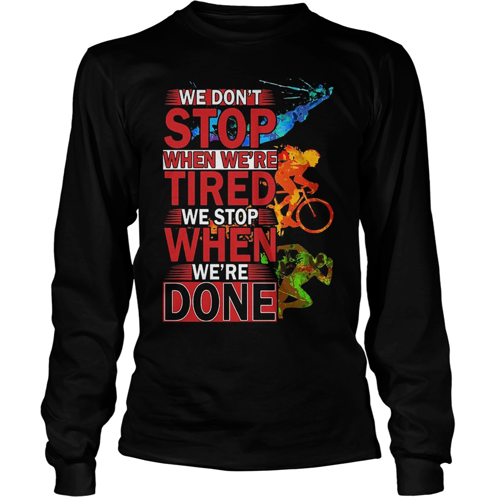 We Don't Stop When Were Tired We Stop When Were Done Longsleeve