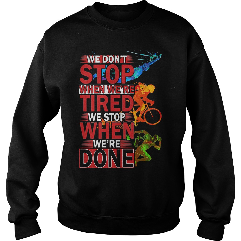 We Don't Stop When Were Tired We Stop When Were Done Sweater