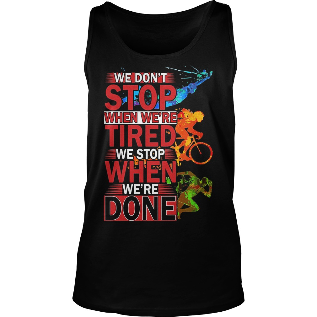 We Don't Stop When Were Tired We Stop When Were Done Tanktop