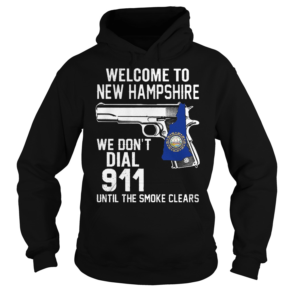 Welcome To New Hampshire We Don't Dial 911 Until The Smoke Clears Hoodie