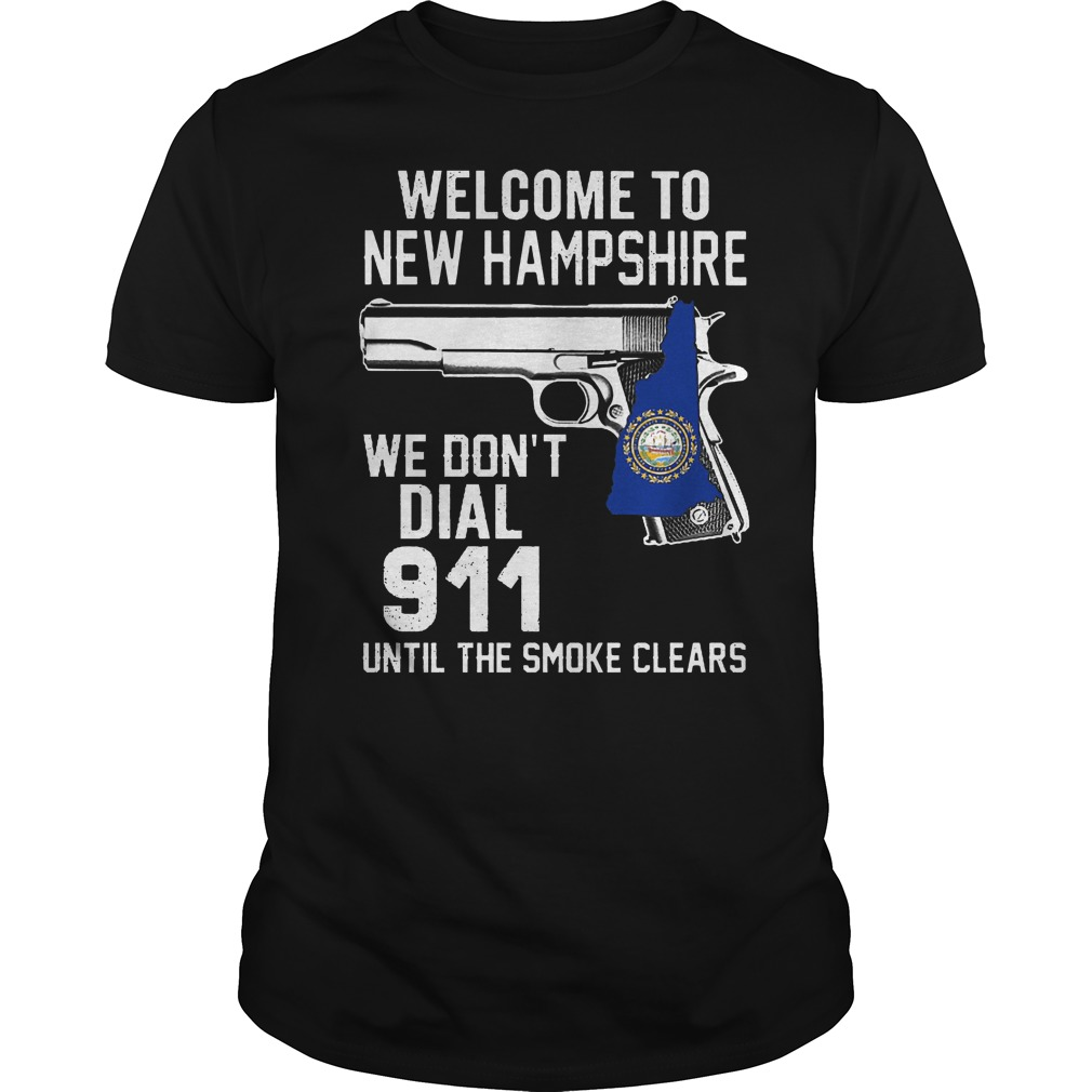 Welcome To New Hampshire We Don't Dial 911 Until The Smoke Clears Shirt