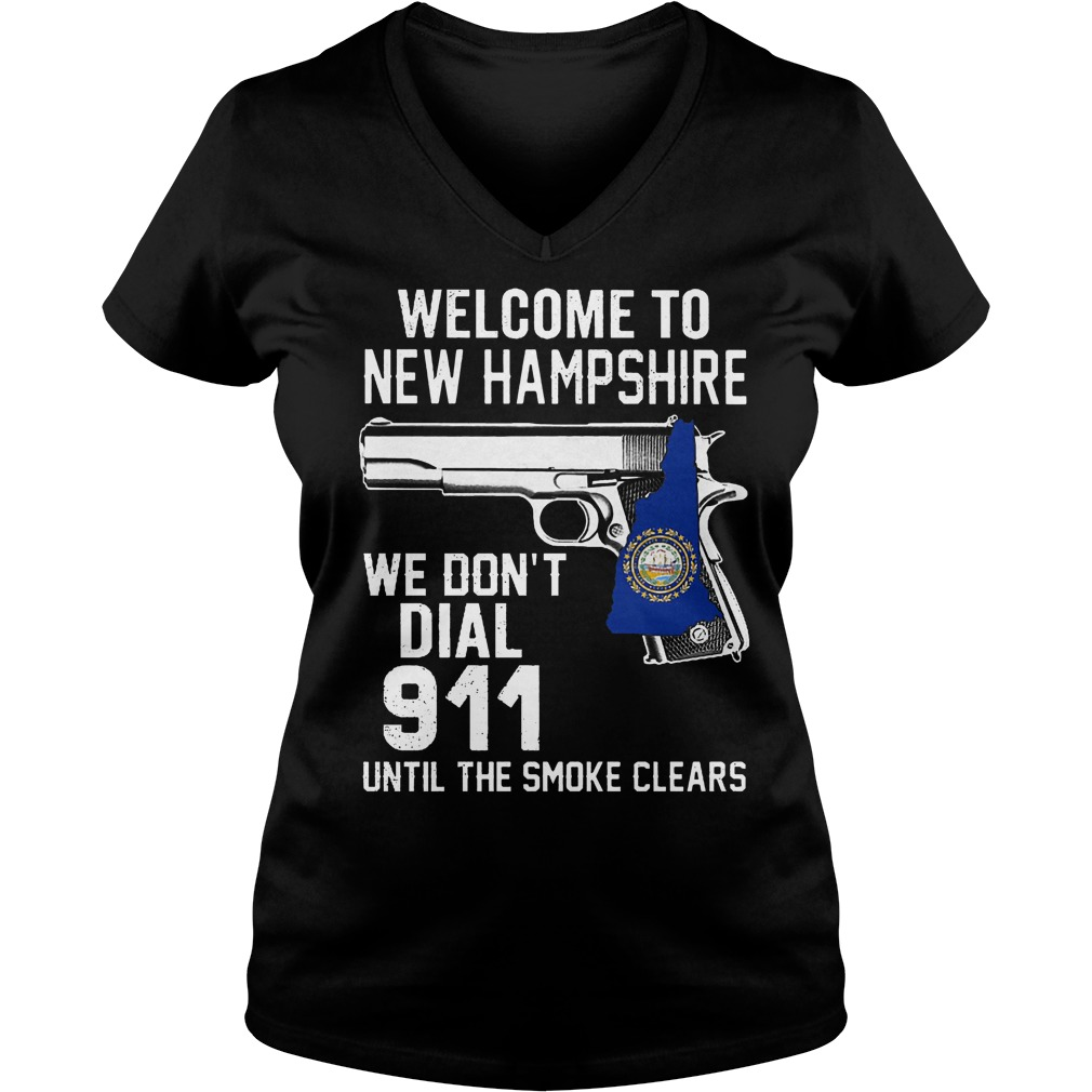 Welcome To New Hampshire We Don't Dial 911 Until The Smoke Clears V Neck