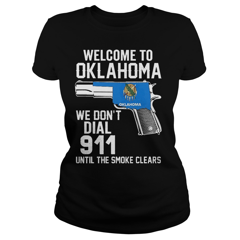 Welcome To Oklahoma We Dont Dial 911 Until The Smoke Clears Ladies