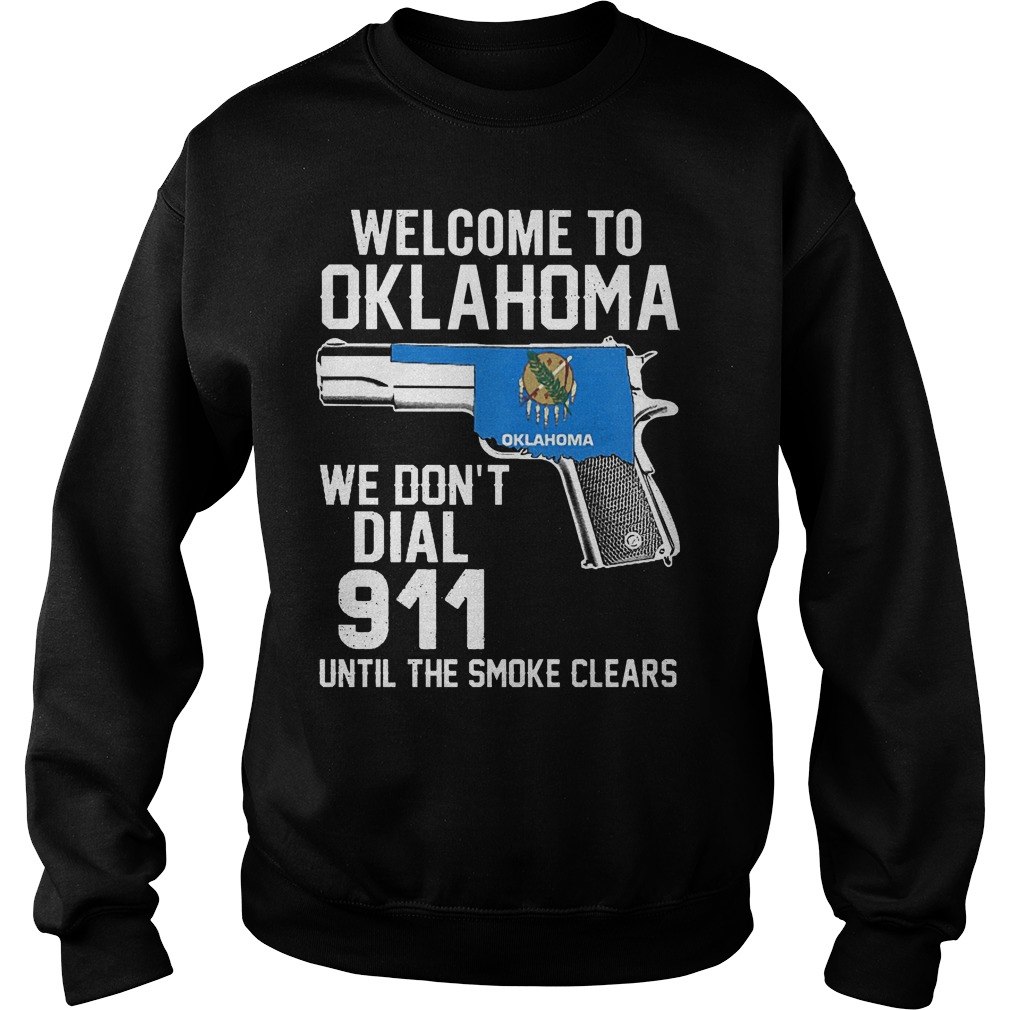 Welcome To Oklahoma We Dont Dial 911 Until The Smoke Clears Sweater