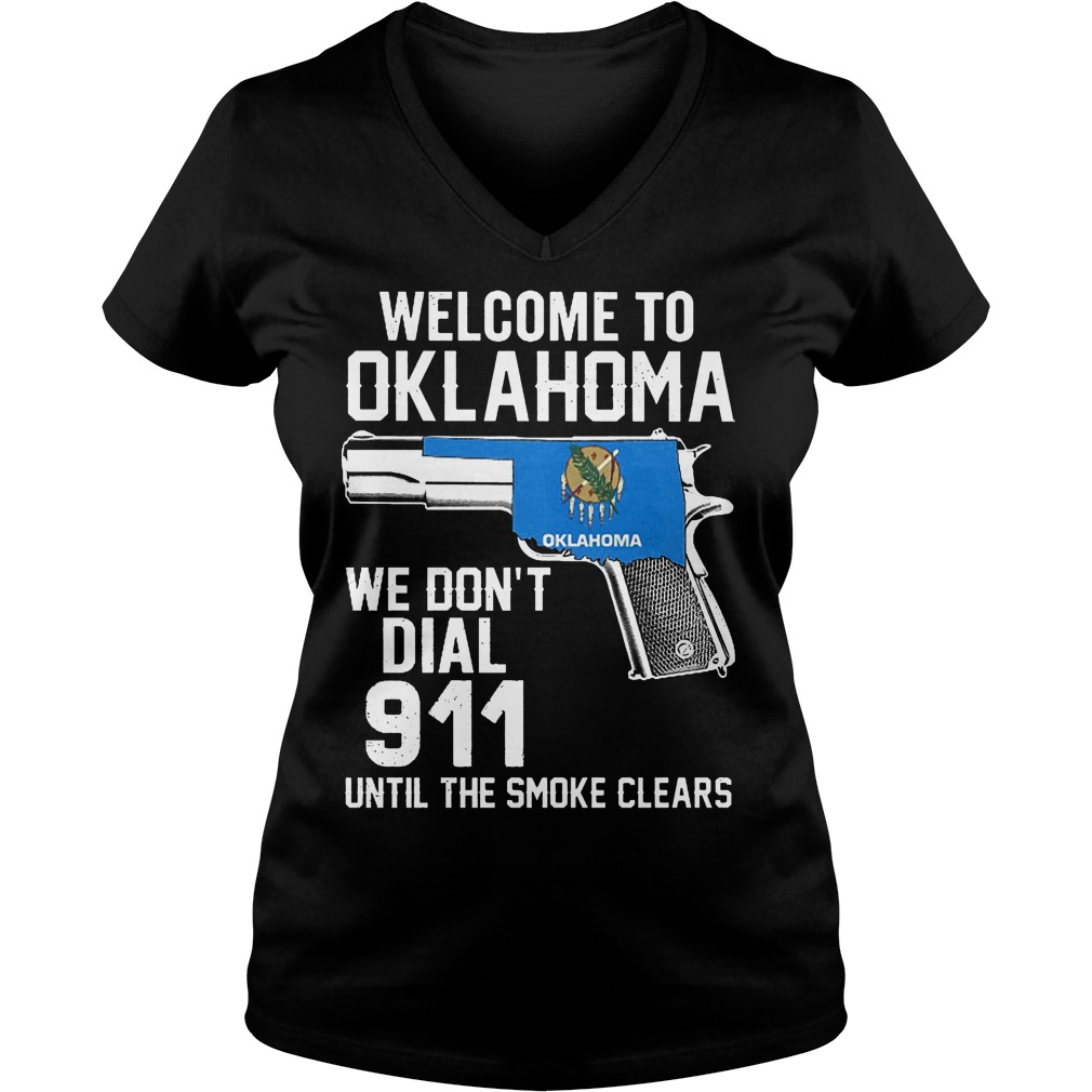 Welcome To Oklahoma We Dont Dial 911 Until The Smoke Clears V Neck