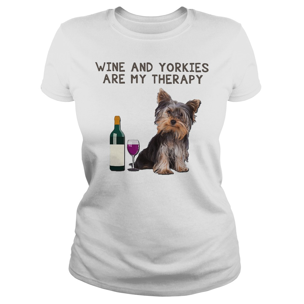 Wine And Yorkies Are My Therapy Ladies