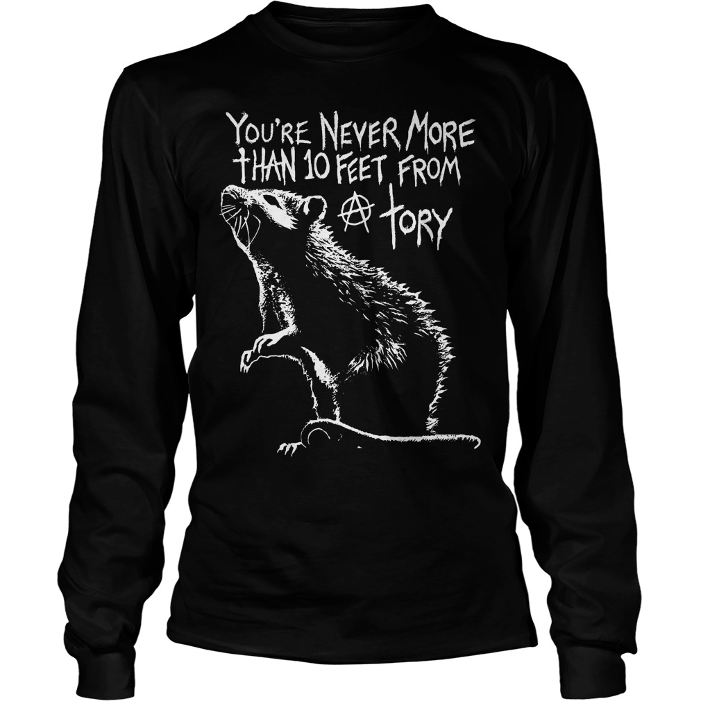 You're Never More Than 10 Feet From A Tory Longsleeve