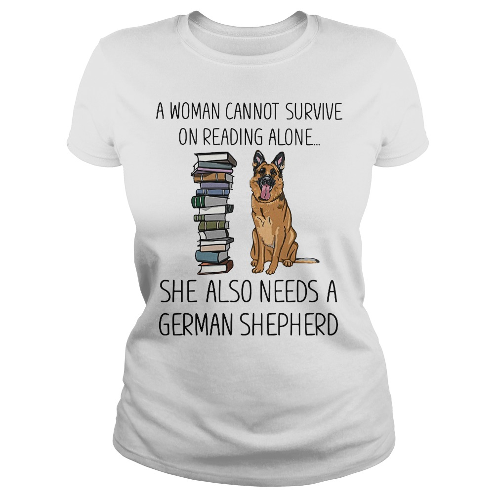 A Woman Cannot Survive On Reading Alone She Also Needs German Shepherd Ladies