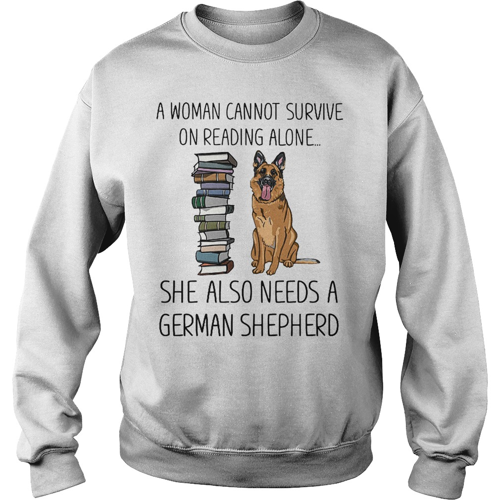 A Woman Cannot Survive On Reading Alone She Also Needs German Shepherd Sweater