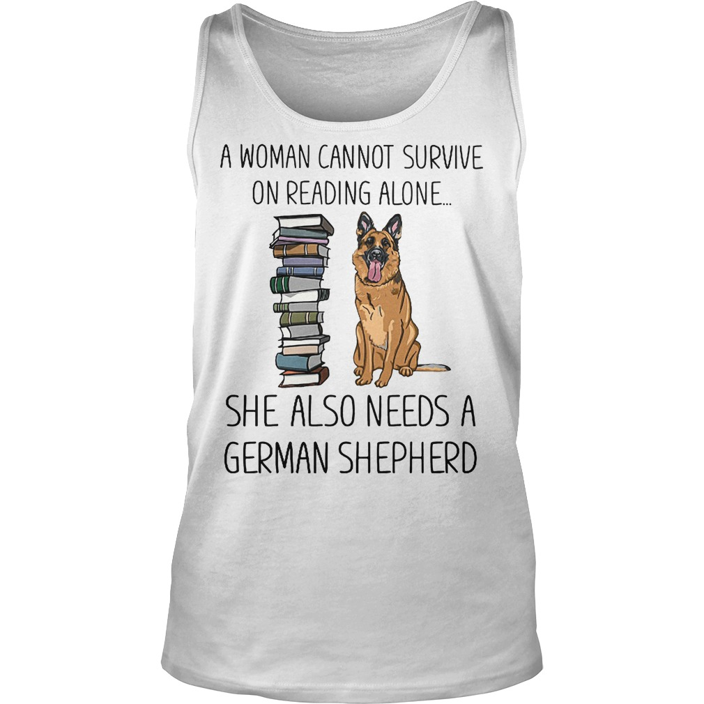 A Woman Cannot Survive On Reading Alone She Also Needs German Shepherd Tanktop