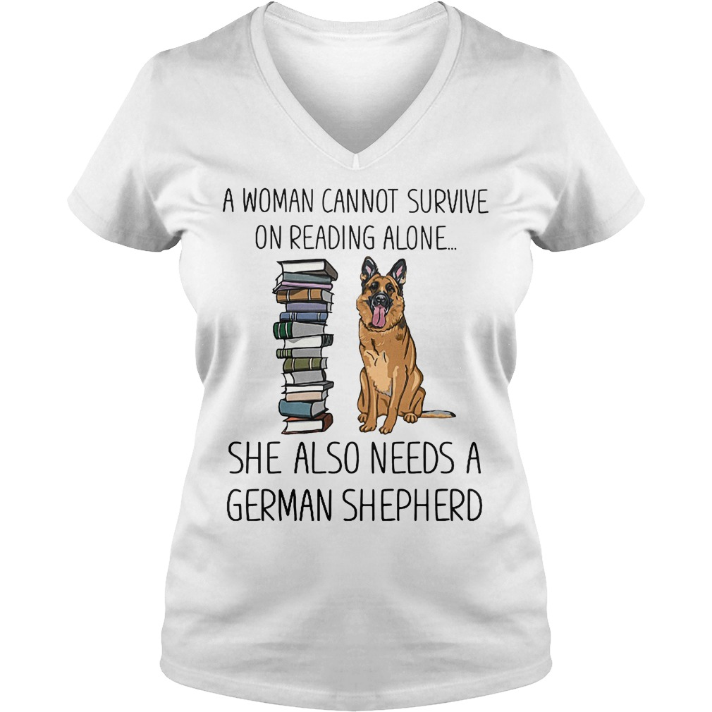 A Woman Cannot Survive On Reading Alone She Also Needs German Shepherd V Neck