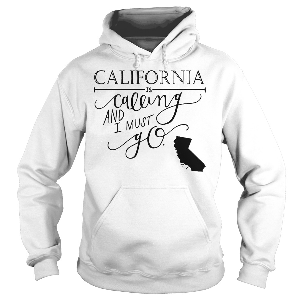 California Is Calling And I Must Go Hoodie