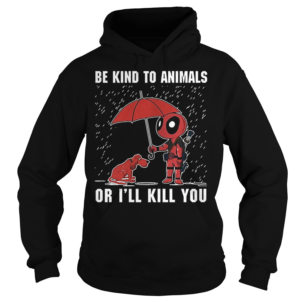 Deadpool And Dog Be Kind To Animals Or I'll Kill You Hoodie