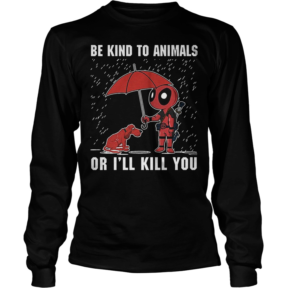 Deadpool And Dog Be Kind To Animals Or I'll Kill You Longsleeve