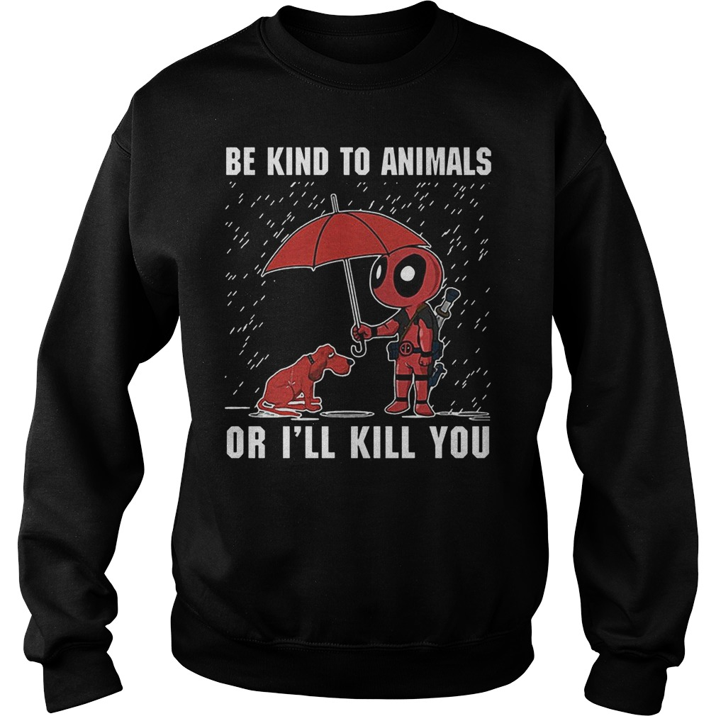 Deadpool And Dog Be Kind To Animals Or I'll Kill You Sweater