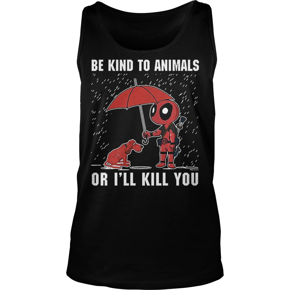 Deadpool And Dog Be Kind To Animals Or I'll Kill You Tanktop