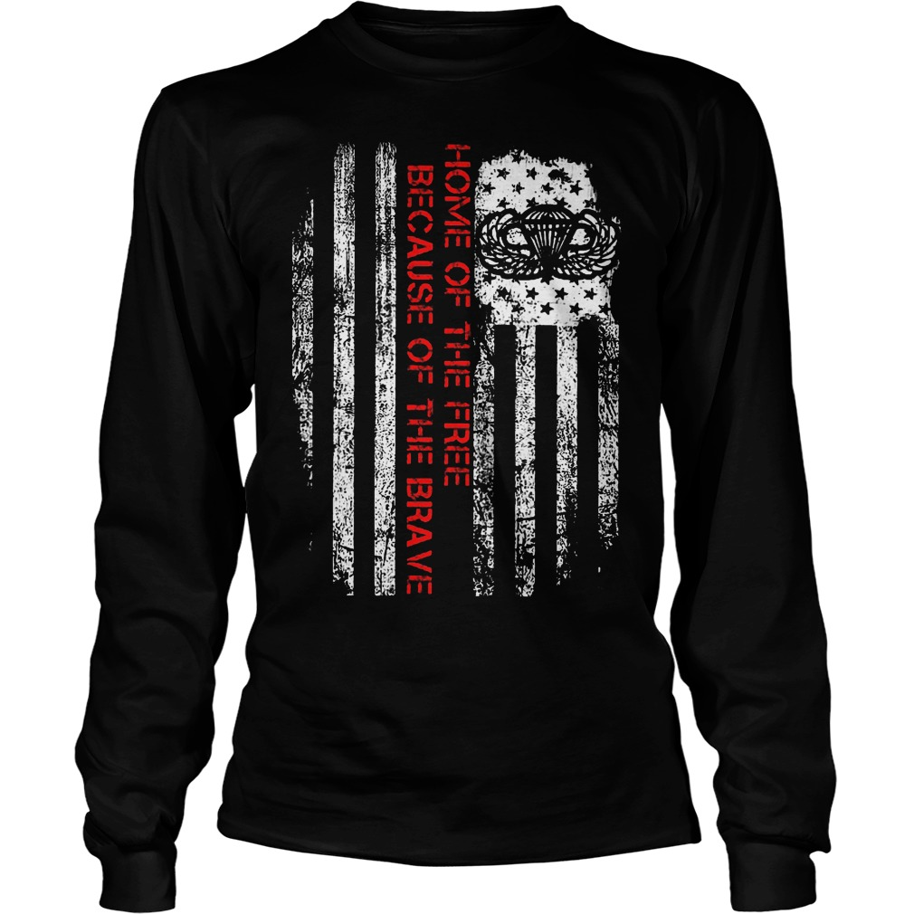 Home Of The Free Because Of The Brave Longsleeve