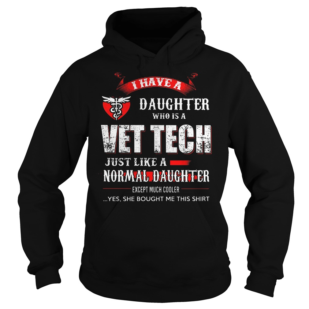 I Have A Daughter Who Is A Vet Tech Just Like A Normal Daughter Hoodie