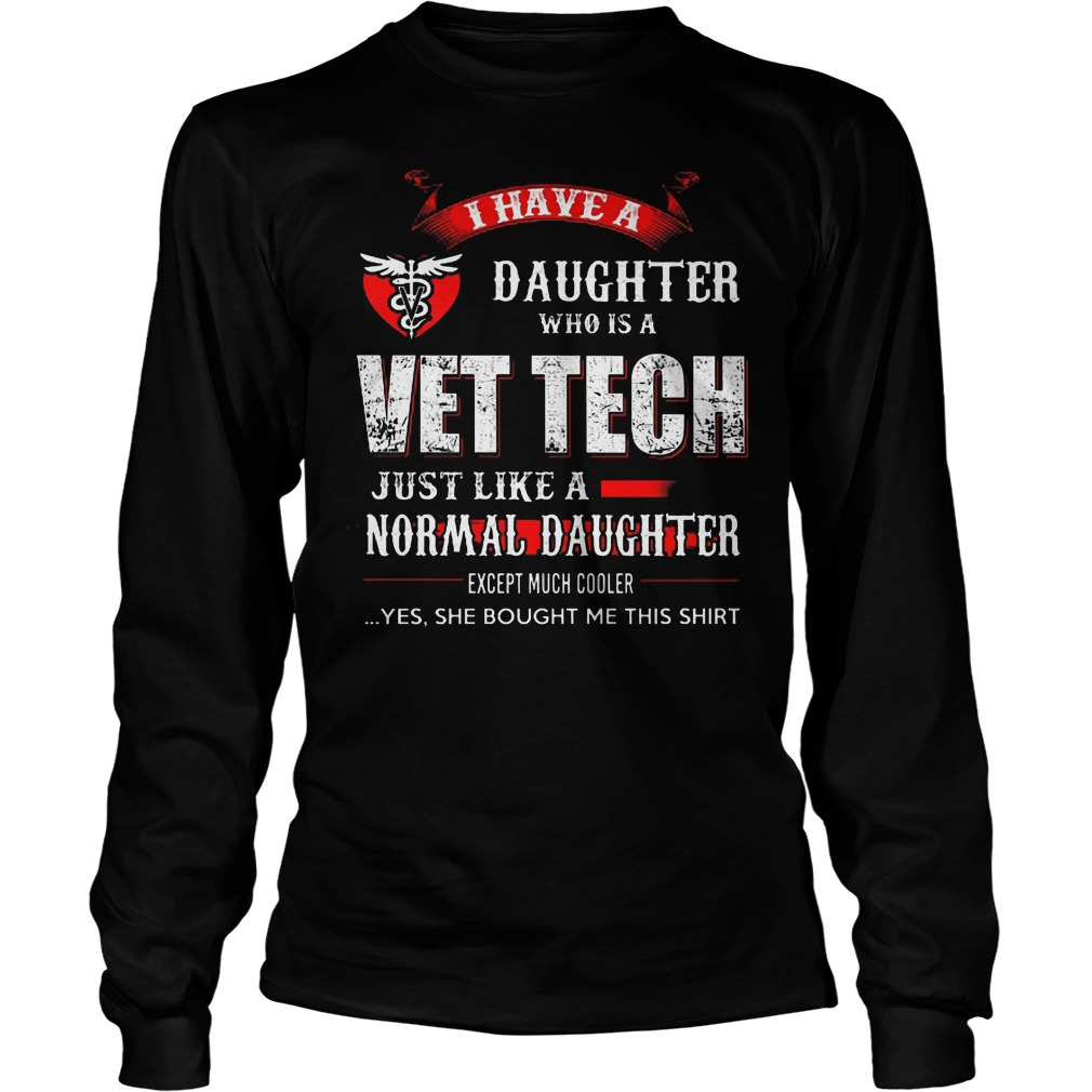 I Have A Daughter Who Is A Vet Tech Just Like A Normal Daughter Longsleeve