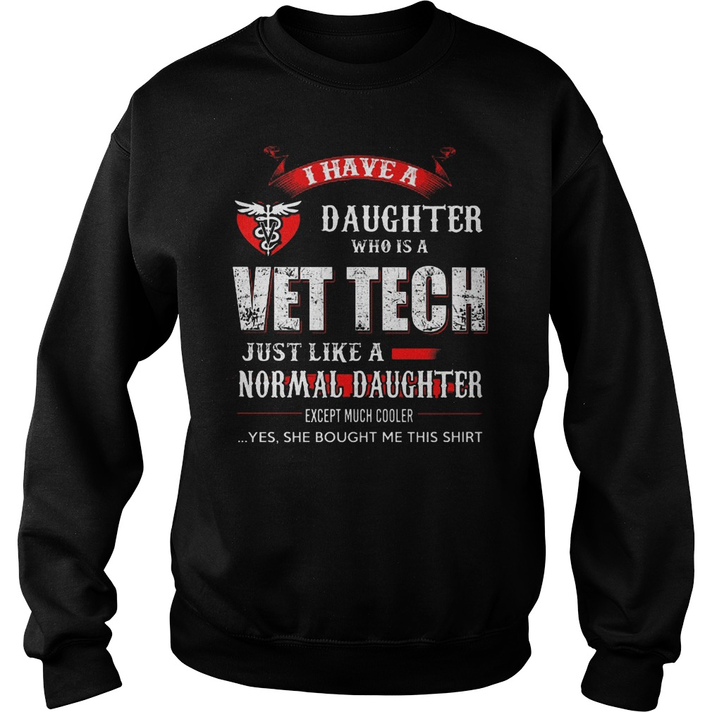 I Have A Daughter Who Is A Vet Tech Just Like A Normal Daughter Sweater