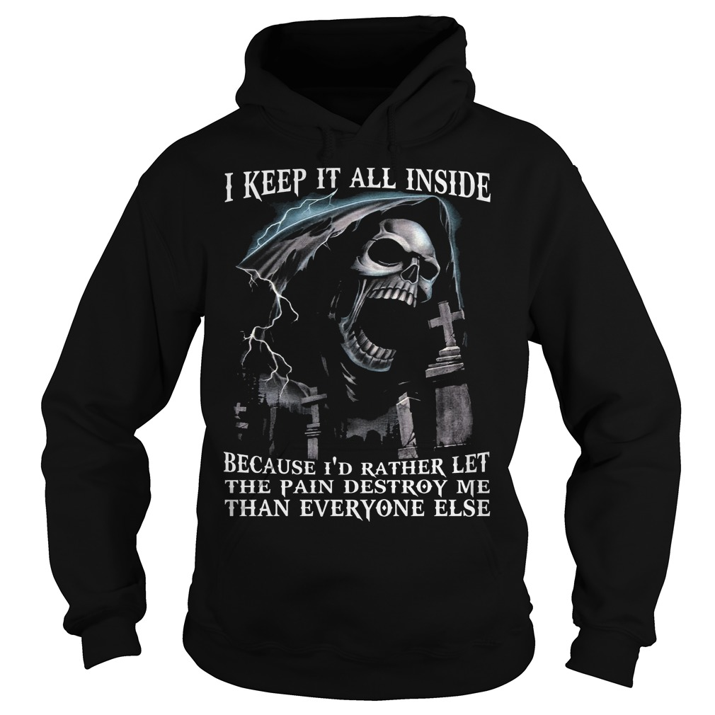 I Keep It All Inside Because I'd Rather Let The Pain Destroy Me Hoodie