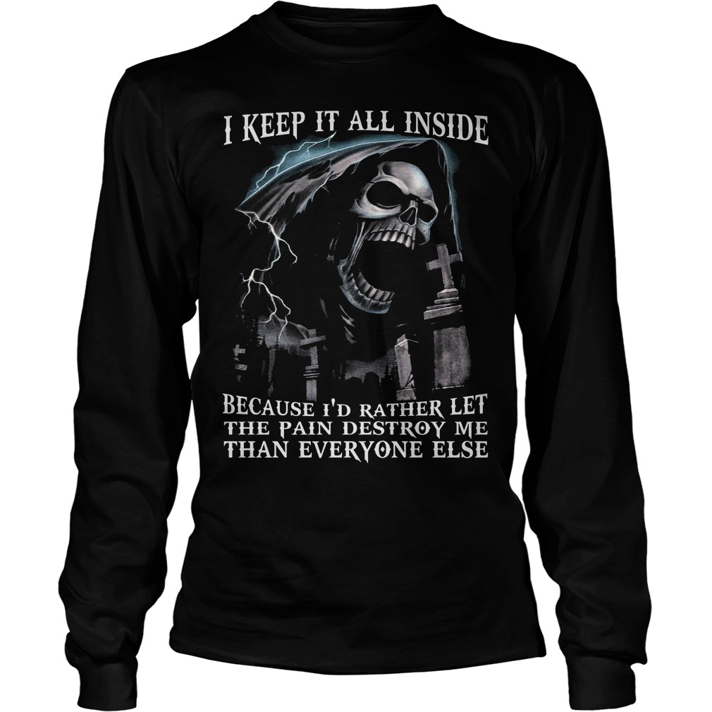 I Keep It All Inside Because I'd Rather Let The Pain Destroy Me Longsleeve