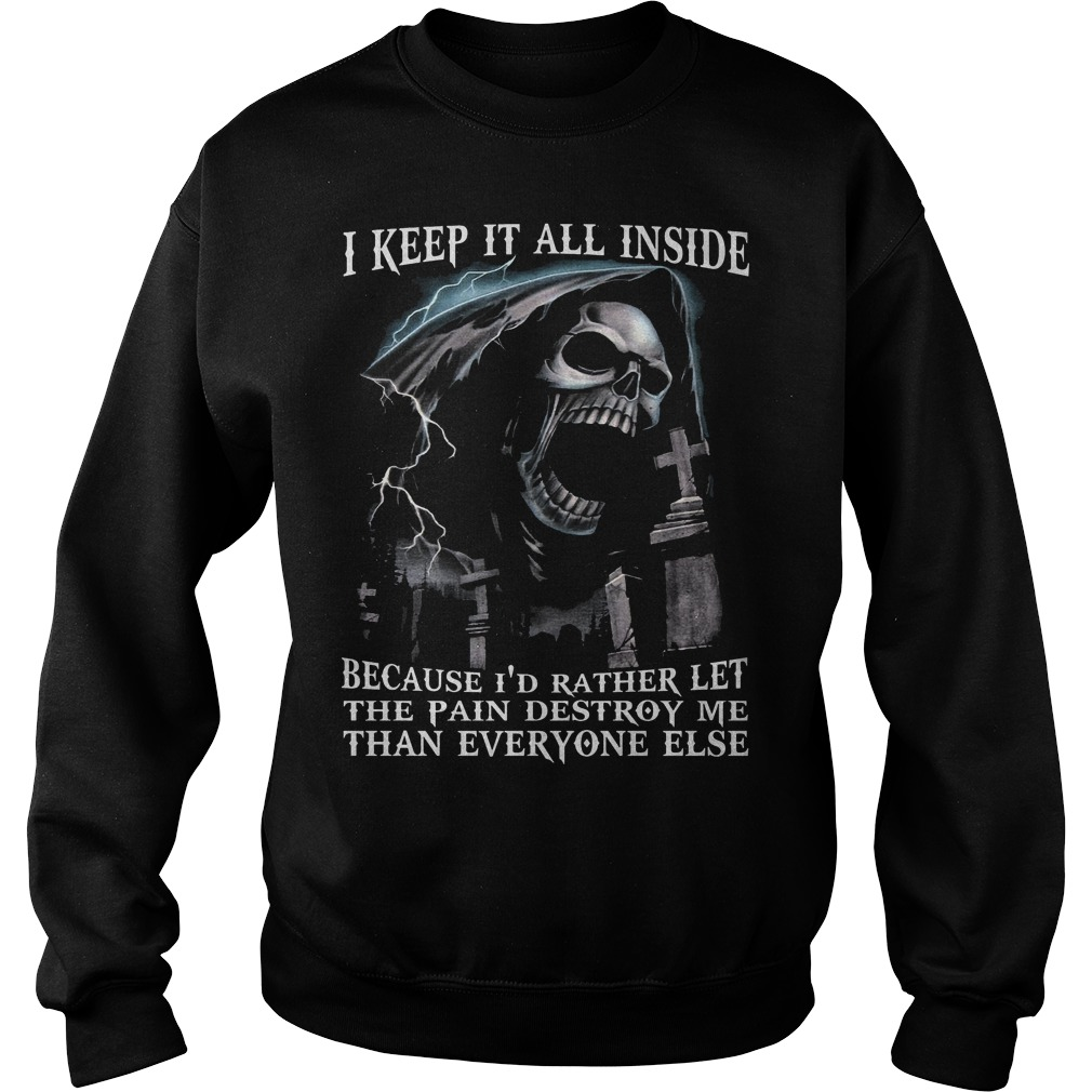 I Keep It All Inside Because I'd Rather Let The Pain Destroy Me Sweater