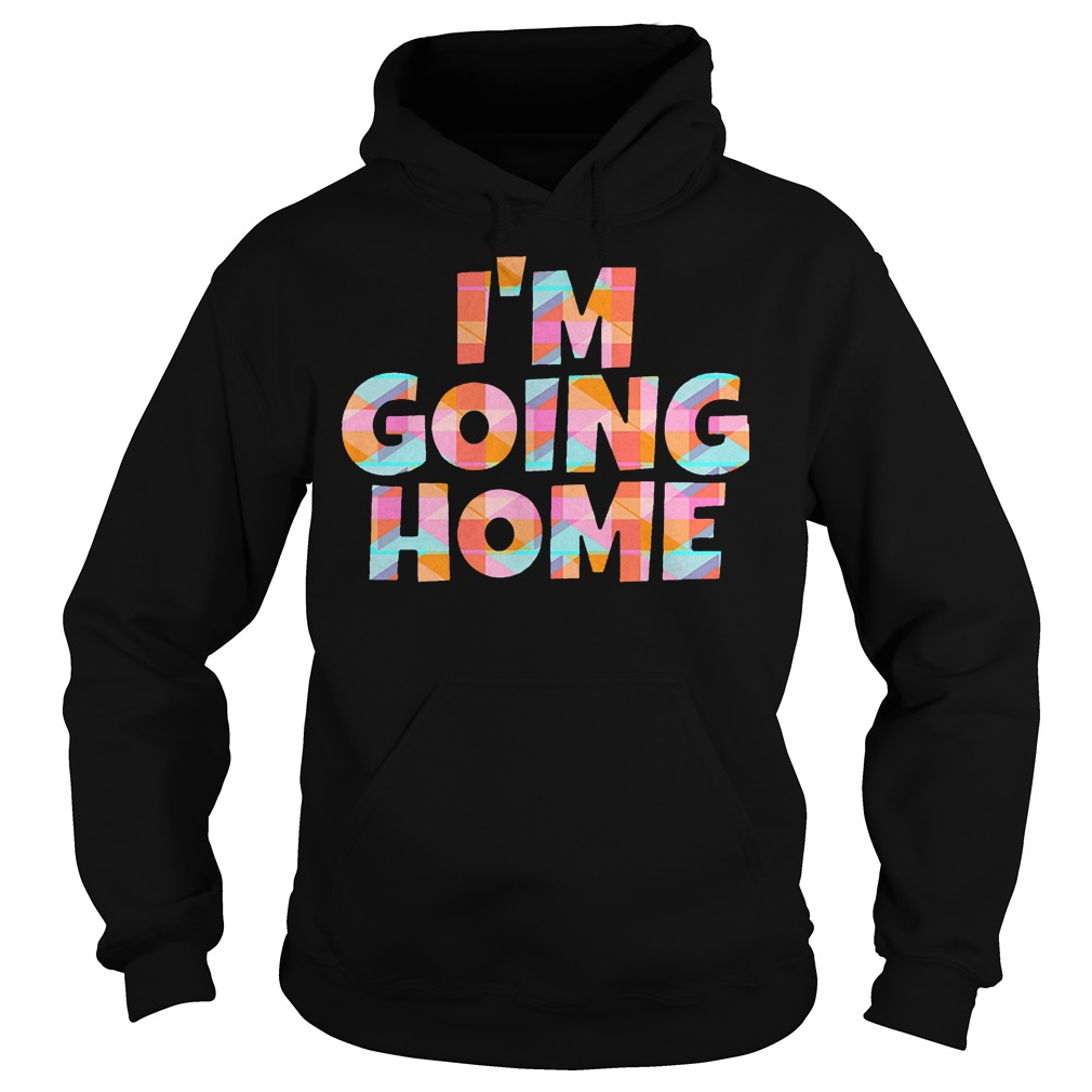 I'm Going Home Hoodie
