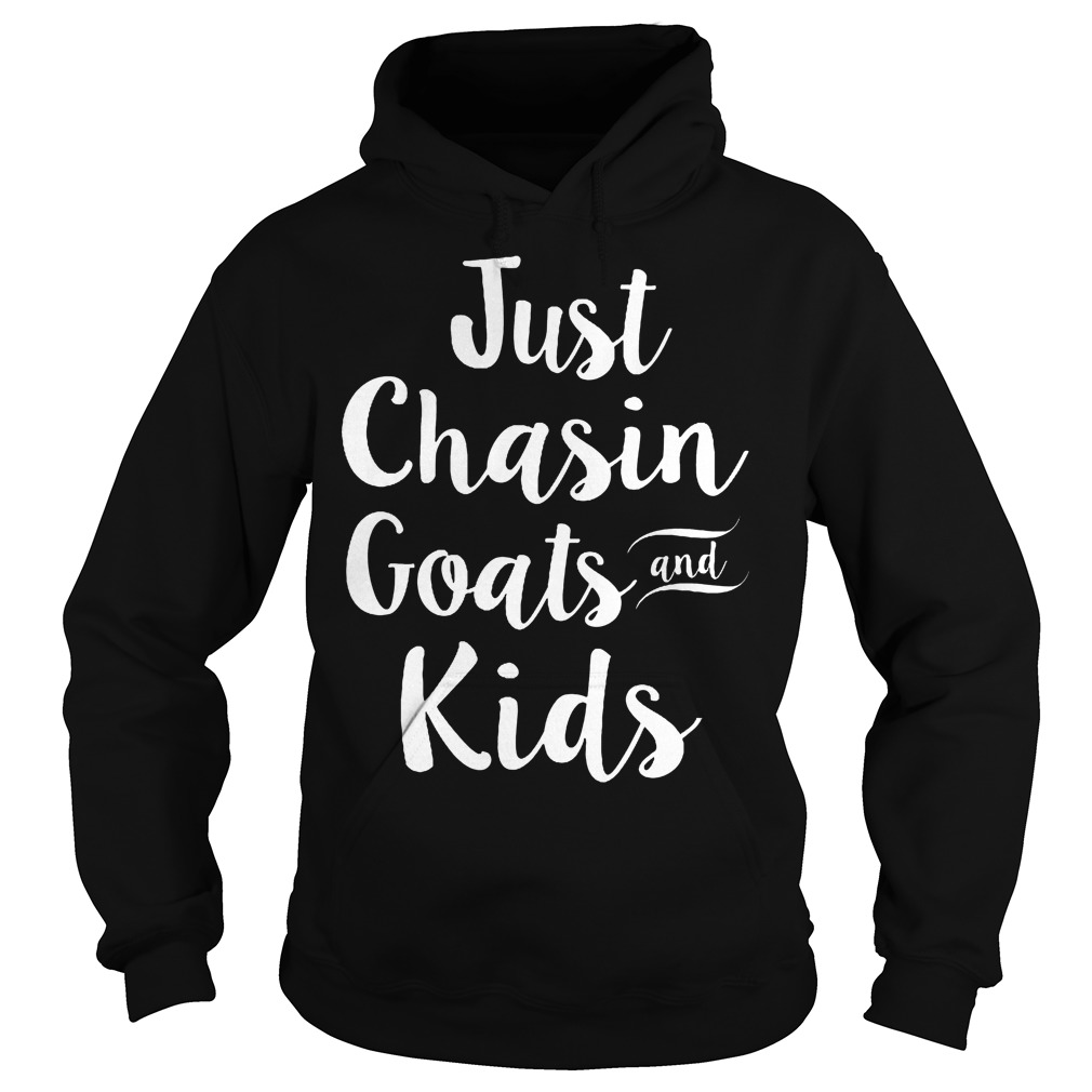 Just Chasin Goats And Kids Hoodie