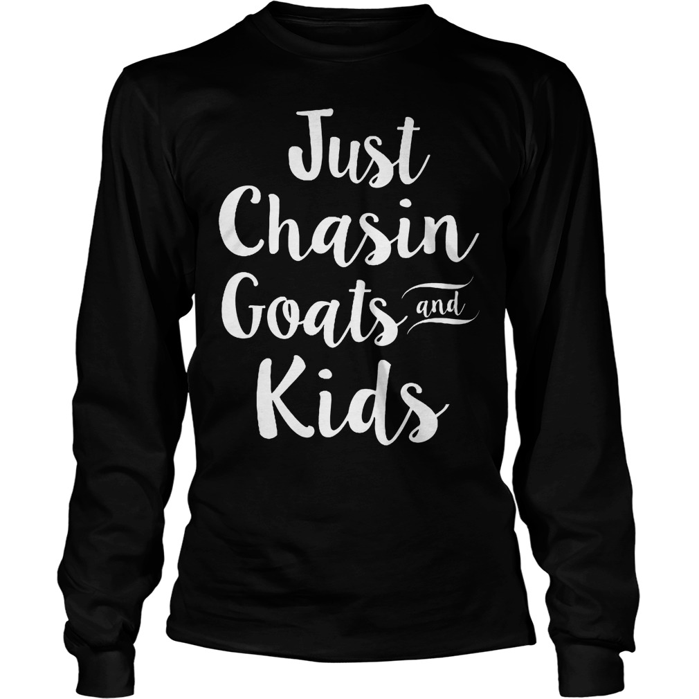 Just Chasin Goats And Kids Longsleeve