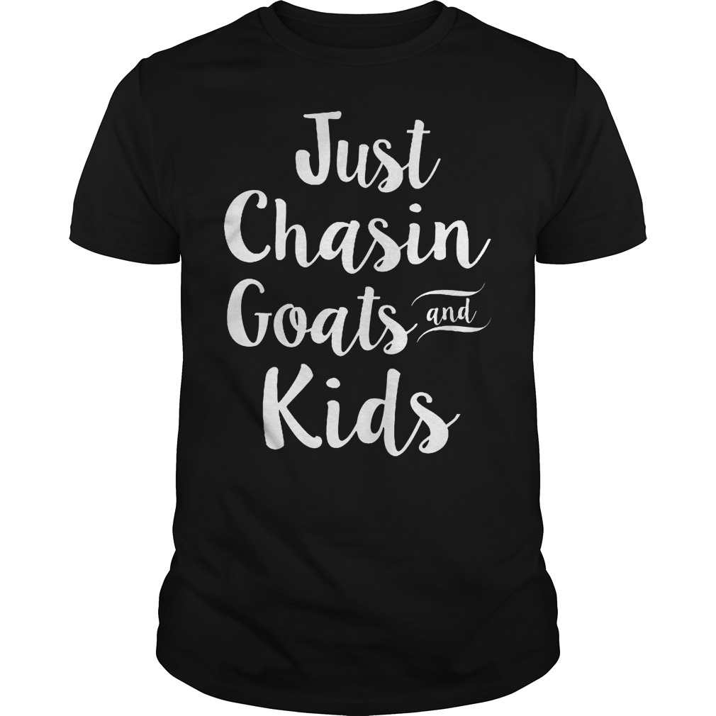 Just Chasin Goats And Kids T Shirt