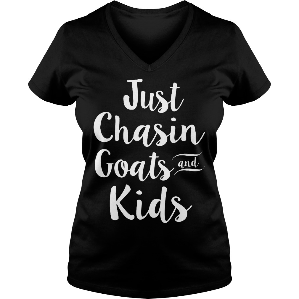 Just Chasin Goats And Kids V Neck