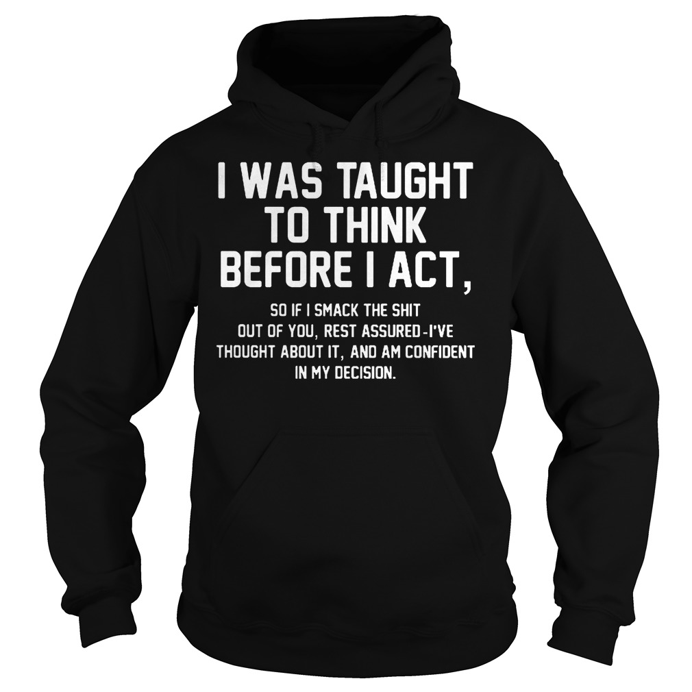 Official I Was Taught To Think Before I Act Hoodie