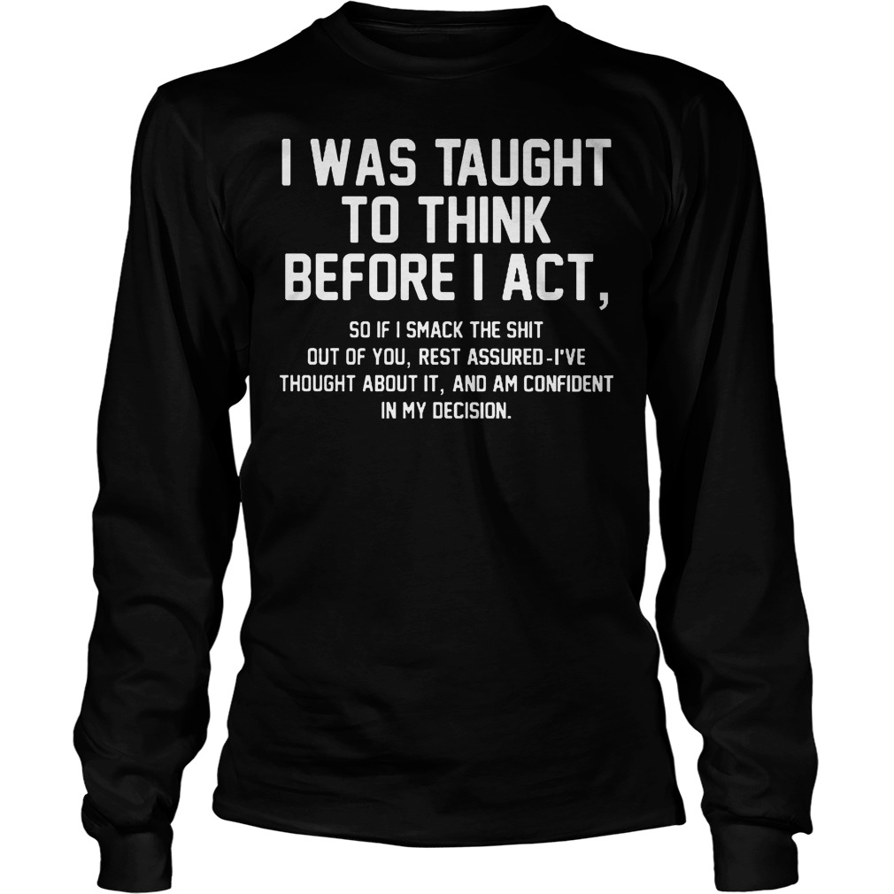 Official I Was Taught To Think Before I Act Longsleeve