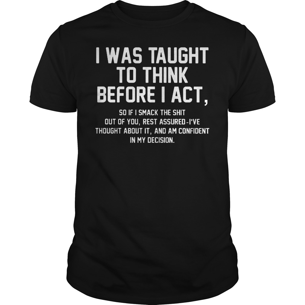 Official I Was Taught To Think Before I Act T Shirt