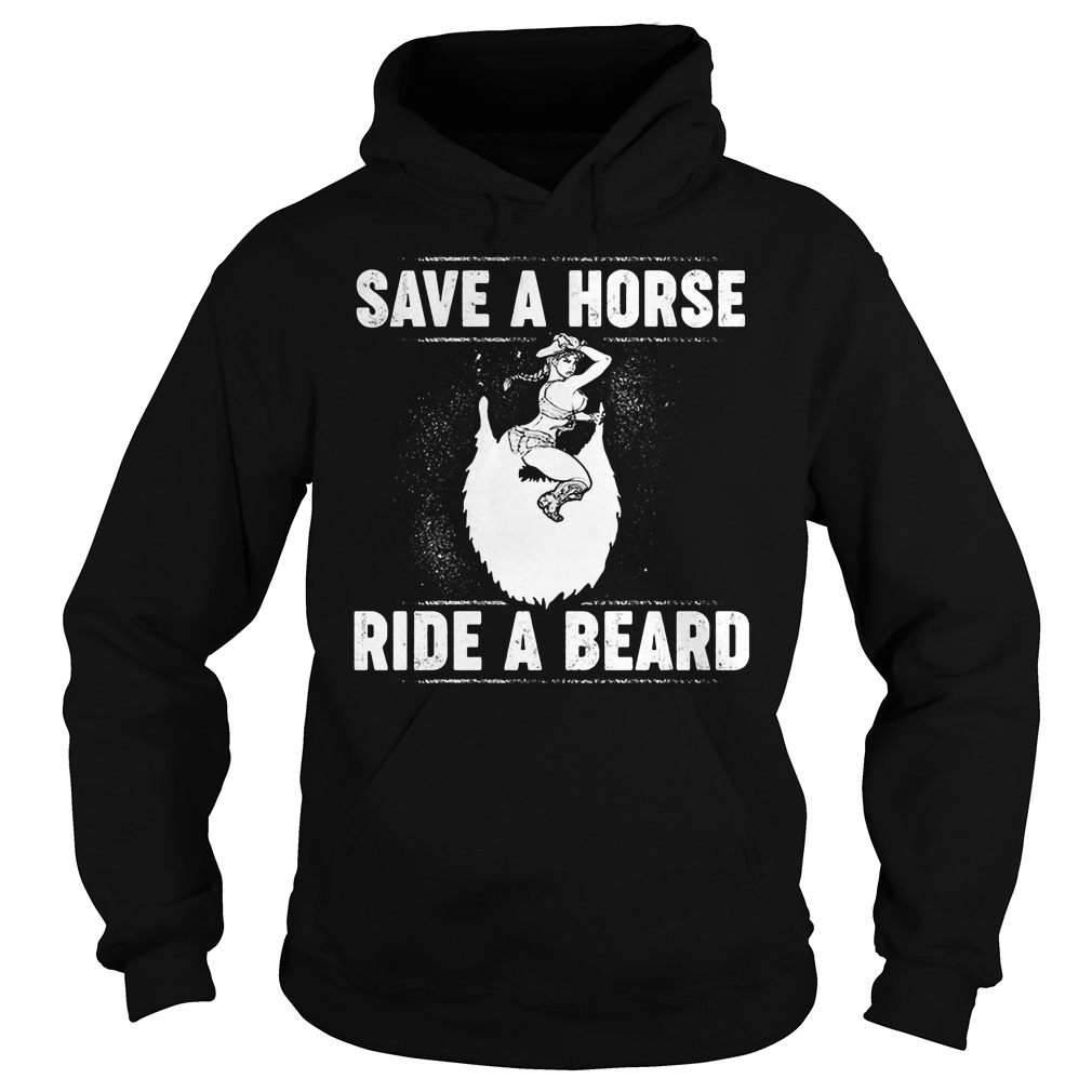 Save A Horse Ride A Beard Hoodie