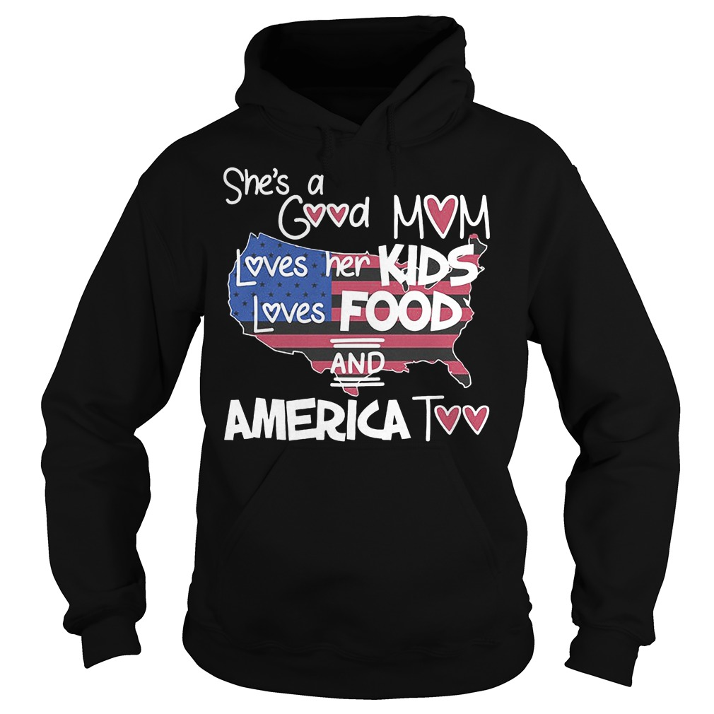 She's A Good Mom Loves Her Kids Loves Food And America Too Hoodie