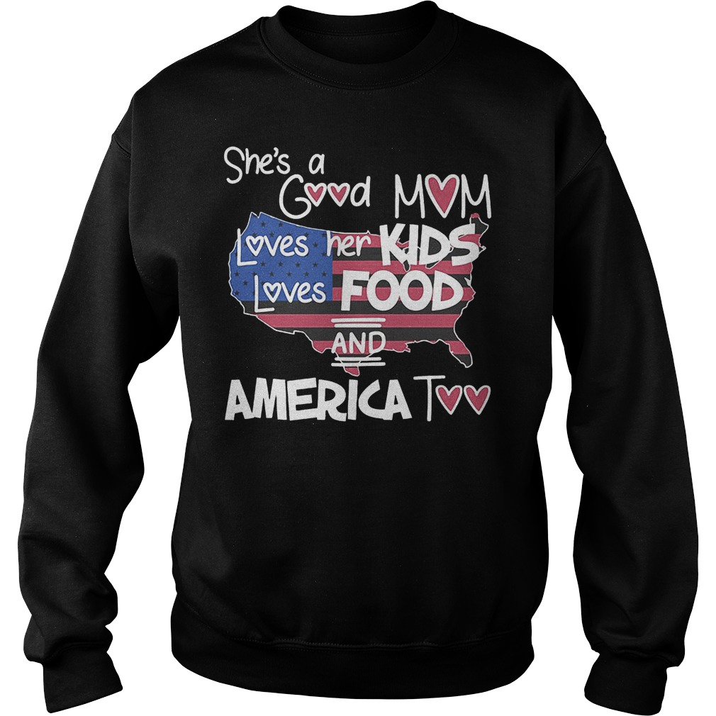 She's A Good Mom Loves Her Kids Loves Food And America Too Sweater