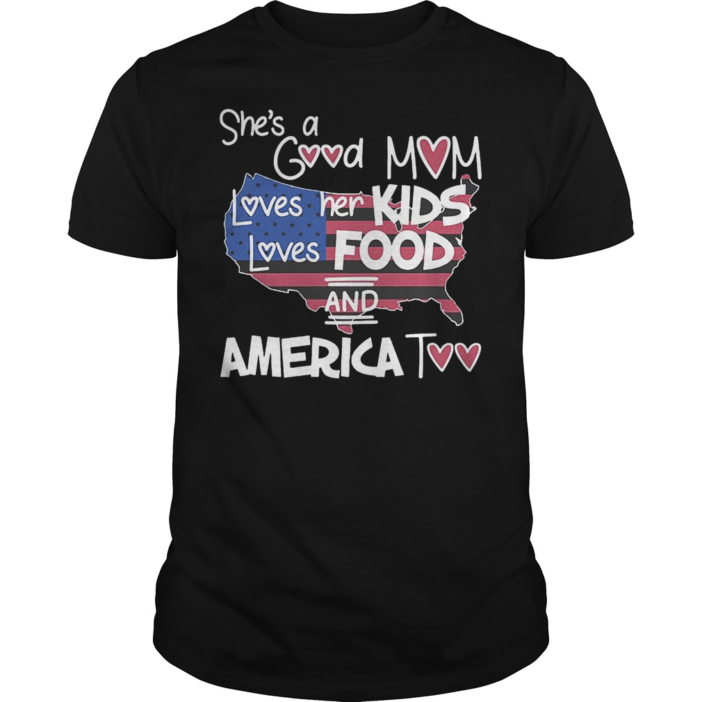 She's A Good Mom Loves Her Kids Loves Food And America Too T Shirt