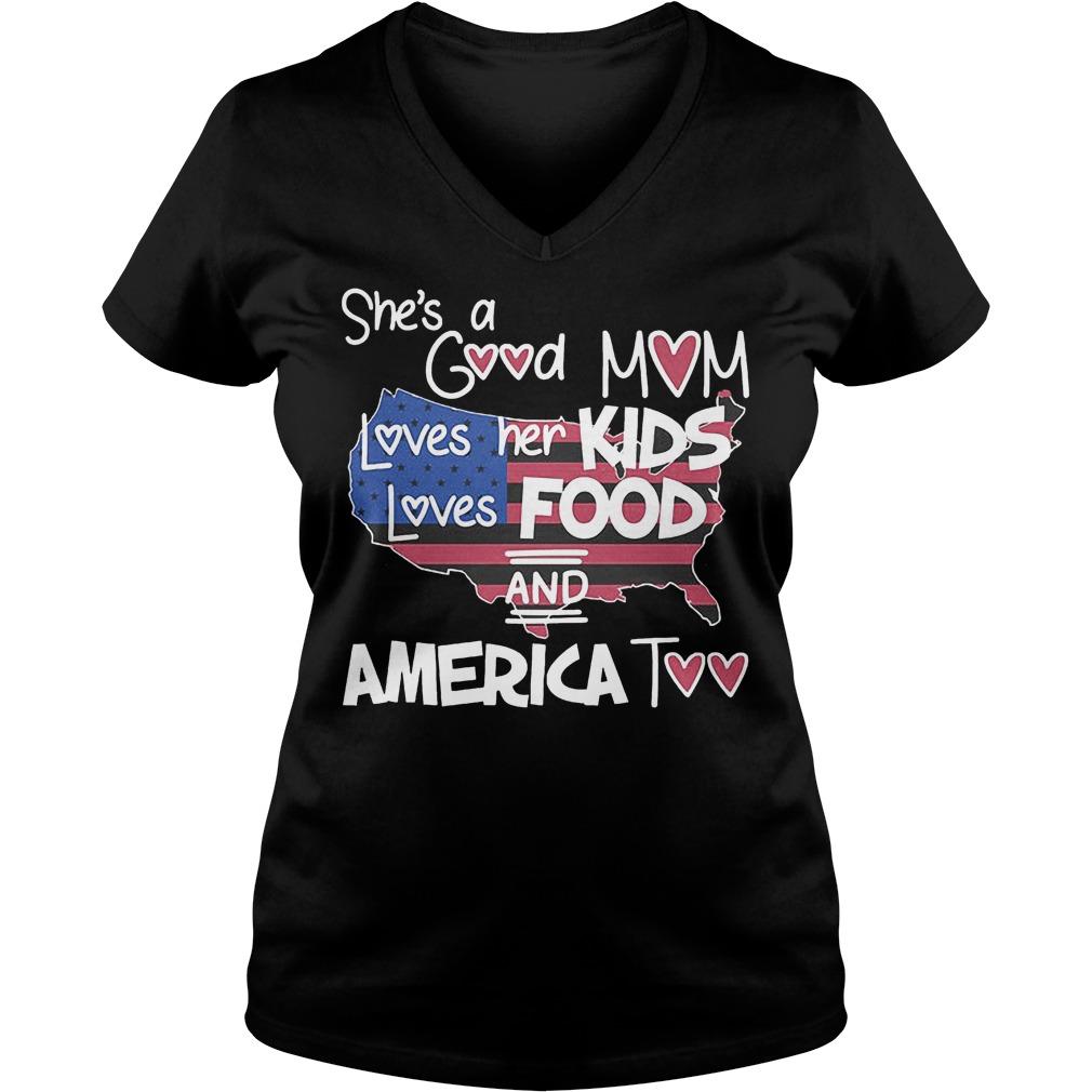 She's A Good Mom Loves Her Kids Loves Food And America Too V Neck