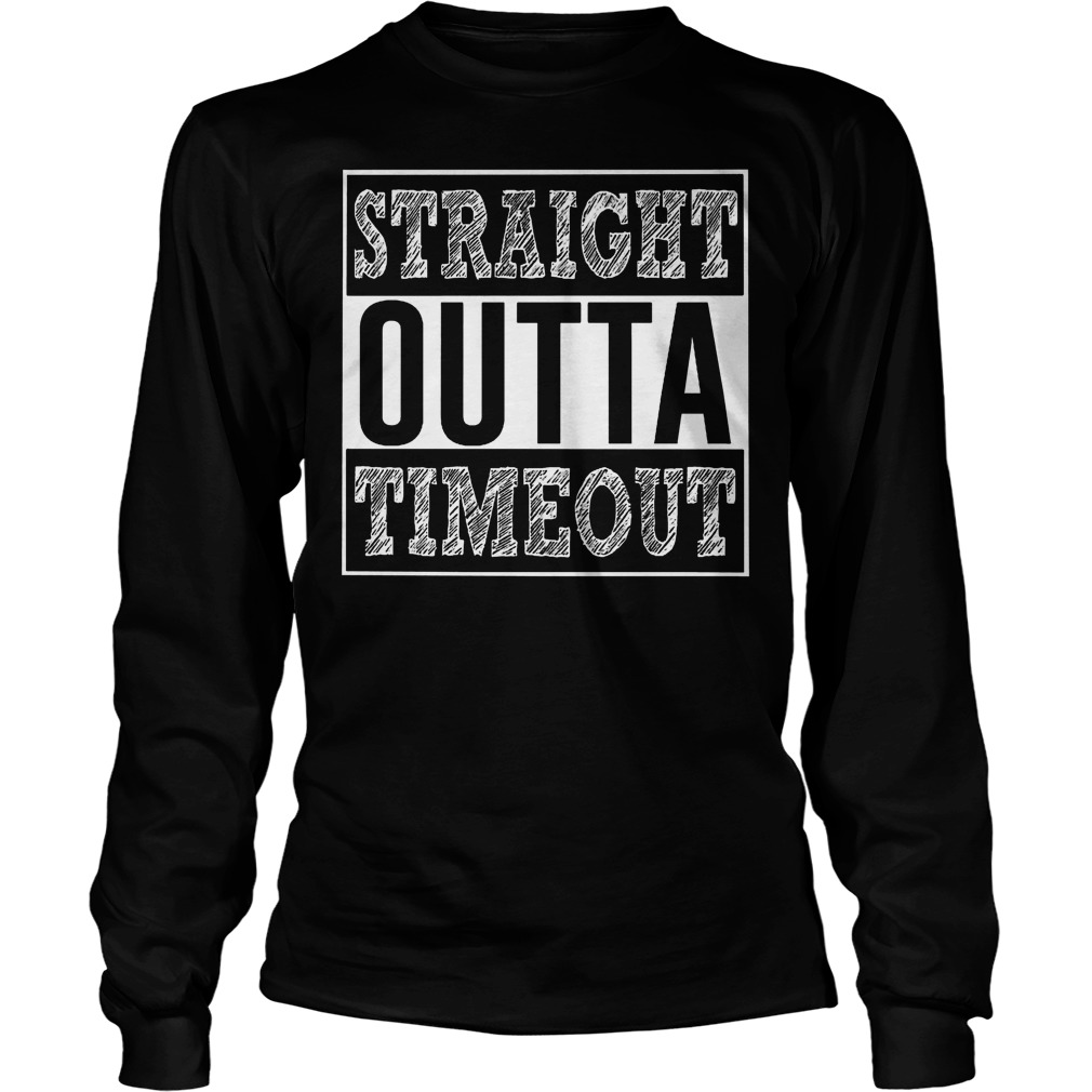 Straight Outta Timeout Longsleeve