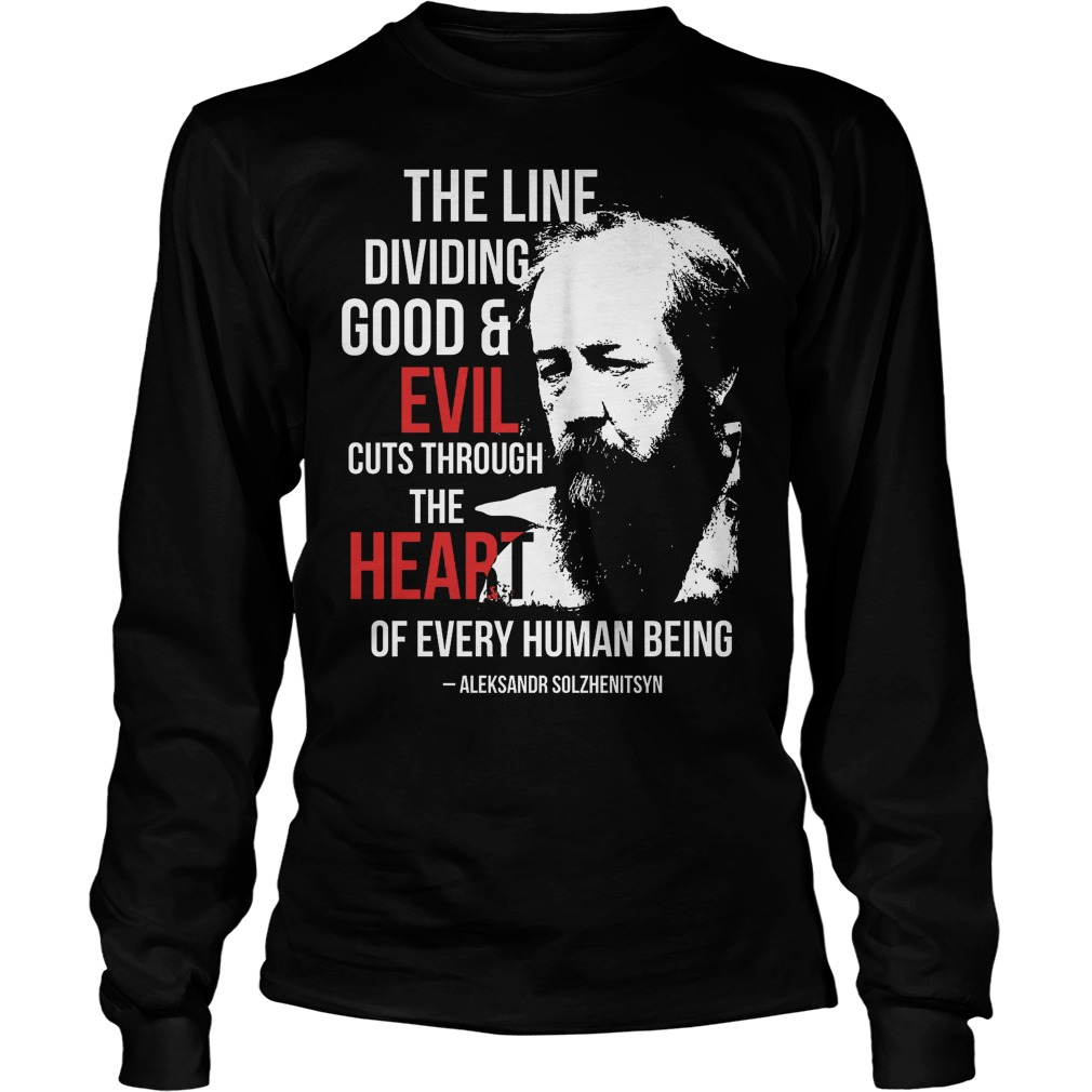 The Line Dividing Good And Evil Cuts Through The Heart Longsleeve